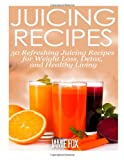 Juicing Recipes: 50 Refreshing Juicing Recipes for Weight Loss, Detox, and Healthy Living (Volume 1)