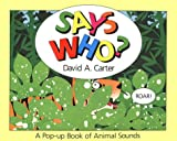 Says Who?: A Pop Up Book of Animals Sounds (0671729233) by Carter, David A.