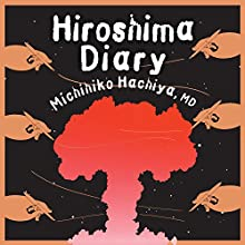 Hiroshima Diary: The Journal of a Japanese Physician, August 6-September 30, 1945 (       UNABRIDGED) by Michihiko Hachiya, MD Narrated by Robertson Dean