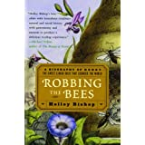 Robbing the Bees: A Biography of Honey--The Sweet Liquid Gold that Seduced the Worldby Holley Bishop