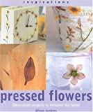 Pressed Flowers: Decorative Projects to Enhance the Home (Inspirations)