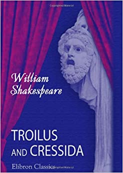 an analysis of the play troilus and cressida by william shakespeare Plays: all's well that ends well, measure for measure, troilus and cressida  hermeneutica: computer-assisted interpretation in the humanities (the mit.