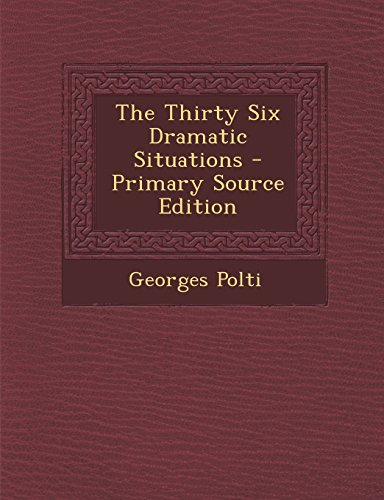 The Thirty Six Dramatic Situations - Primary Source Edition