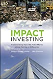 img - for Impact Investing: Transforming How We Make Money While Making a Difference by Antony Bugg-Levine (21-Oct-2011) Hardcover book / textbook / text book
