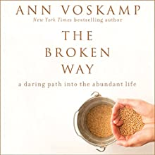 The Broken Way: A Daring Path into the Abundant Life Audiobook by Ann Voskamp Narrated by Jamiee Paul