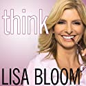Think: Straight Talk for Women to Stay Smart in a Dumbed-Down World Audiobook by Lisa Bloom Narrated by Lisa Bloom