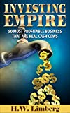 Investing Empire: 60 Most Profitable Business that are Real Cash Cows (Investments, Business, Cash, Profit, Capital)