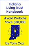 Indiana Living Trust Handbook: How to Create a Living Trust in Indiana and Save $30k in Probate Fees