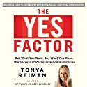 The YES Factor: Get What You Want. Say What You Mean. The Secrets of Persuasive Communication (       UNABRIDGED) by Tonya Reiman Narrated by Tonya Reiman