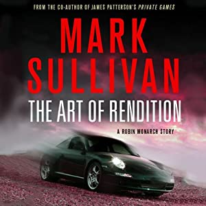 The Art of Rendition: A Robin Monarch Short Story | [Mark Sullivan]