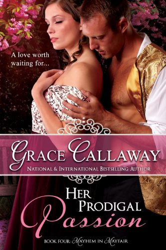 Grace Callaway - Her Prodigal Passion (Mayhem in Mayfair)