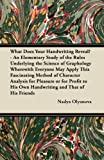 What Does Your Handwriting Reveal? - An Elementary Study of the Rules Underlying the Science of Graphology Wherewith Everyone May Apply This ... His Own Handwriting and That of His Friends (1447419022) by Olyanova, Nadya
