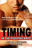Timing in the Fighting Arts: Your Guide to Winning in the Ring and Surviving on the Street (1880336855) by Christensen, Loren W.
