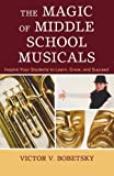 img - for The Magic of Middle School Musicals: Inspire Your Students to Learn, Grow, and Succeed book / textbook / text book