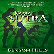 Kama Sutra: Master the Ancient Style and Techniques of the Art of Love Making!: Kama Sutra Series, Book 2 | Benson Hiles