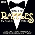 Raffles: Series 3: BBC Radio 4 full-cast drama Radio/TV Program by E W Hornung Narrated by Jeremy Clyde, Michael Cochrane