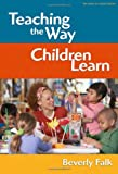 Teaching the Way Children Learn (Series on School Reform) (On School Reform)