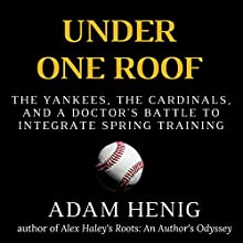 Under One Roof: The Yankees, the Cardinals, and a Doctor's Battle to Integrate Spring Training Audiobook by Adam Henig Narrated by Randal Schaffer