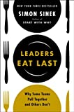By Simon Sinek Leaders Eat Last: Why Some Teams Pull Together and Others Donƒ??t (1ST)
