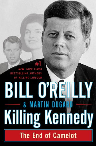 Killing Kennedy: The End of Camelot, Bill O'Reilly, Martin Dugard