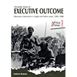 An Executive Outcome: Mercenary Intervention in Angola and Sierra Leone, 1993-1996 (Africa @ War Series)