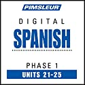 Spanish Phase 1, Unit 21-25: Learn to Speak and Understand Spanish with Pimsleur Language Programs  by  Pimsleur