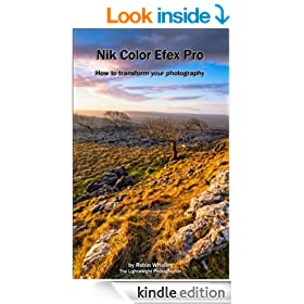 Nik Color Efex Pro: How to transform your photography (The Lightweight Photographer Books)