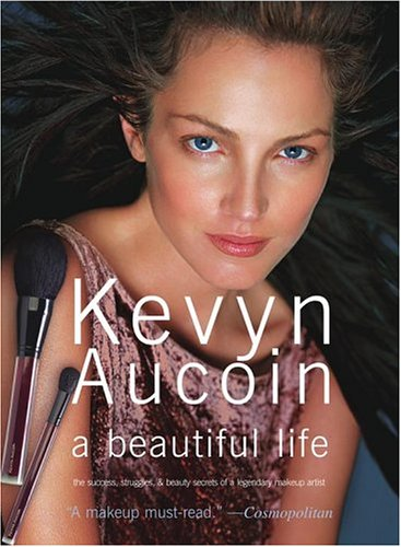 Kevyn Aucoin a beautiful life : The Success, Struggles, and Beauty Secrets of a Legendary Makeup Artist