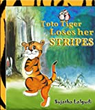 Toto Tiger Loses her Stripes: A book about a bully who realises the value of friendship!