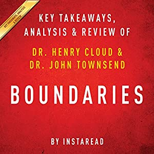 Boundaries: When to Say Yes; How to Say No to Take Control of Your Life, by Dr. Henry Cloud and Dr. John Townsend Audiobook
