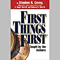 First Things First Hörbuch von Stephen R. Covey, A. Roger Merrill, Rebecca R. Merrill Gesprochen von: Stephen R. Covey, A. Roger Merrill, Rebecca R. Merrill