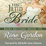 His Jilted Bride: Banks Brothers' Brides, Volume 3 (       UNABRIDGED) by Rose Gordon Narrated by Michelle Anne Johnson