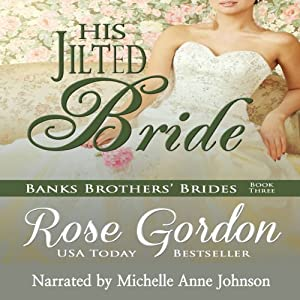 His Jilted Bride: Banks Brothers' Brides, Volume 3 | [Rose Gordon]