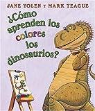 ¿Cómo aprenden los colores los dinosaurios?: (Spanish language edition of How Do Dinosaurs Learn Their Colors?)