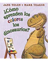¿Cómo aprenden los colores los dinosaurios?: (Spanish language edition of How Do Dinosaurs Learn Their Colors?)