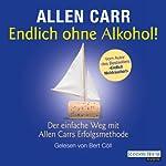 Endlich ohne Alkohol!: Der einfache Weg mit Allen Carrs Erfolgsmethode   Allen Carr