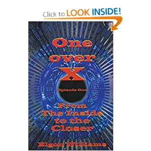 One Over X (Episode One) From the Inside to the Closer by Elgon Williams