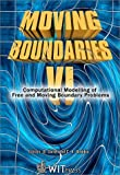 Moving Boundaries VI : Computational Modelling of Free plus Moving Boundary Problems (Computational plus Experimental Methods)