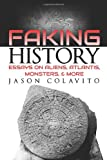 Faking History: Essays on Aliens, Atlantis, Monsters, and More