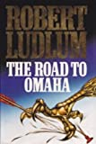 THE ROAD TO OMAHA. (0246135468) by Ludlum, Robert.