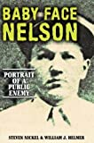 img - for Baby Face Nelson: Portrait of a Public Enemy by Nickel, Steven, Helmer, William J(June 1, 2002) Hardcover book / textbook / text book
