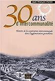 echange, troc Jean-François Parent - 30 ans d'intercommunalité. Histoire de la coopération intercommunale dans l'agglomération grenobloise