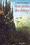 echange, troc Diane Ackerman - Mon jardin des délices