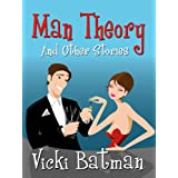 Man Theory...and Other Stories (romantic comedy short fiction): Three hilarious short fiction stories ~ Vicki Batman