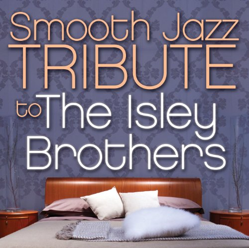 The Isley Brothers - Smooth Jazz Tribute To The Isley Brothers - Zortam Music