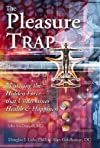 The Pleasure Trap: Mastering the Hidden Force That Undermines Health &amp; Happiness