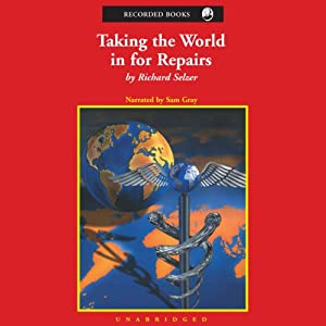 Taking the World in for Repairs | [Richard Selzer]