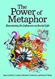 img - for The Power of Metaphor: Examining Its Influence on Social Life book / textbook / text book