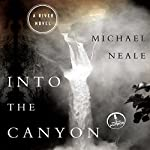 Into the Canyon: A River Novel | Michael Neale