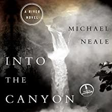 Into the Canyon: A River Novel (       UNABRIDGED) by Michael Neale Narrated by Michael Neale